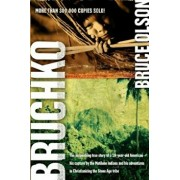 Bruchko: The Astonishing True Story of a 19 Year Old American, His Capture by the Motilone Indians and His Adventures in Christ, Paperback/Bruce Olson