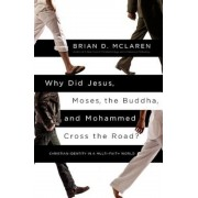 Why Did Jesus, Moses, the Buddha, and Mohammed Cross the Road?: Christian Identity in a Multi-Faith World, Paperback