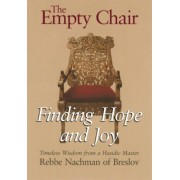 The Empty Chair: Finding Hope and Joy--Timeless Wisdom from a Hasidic Master, Rebbe Nachman of Breslov, Paperback