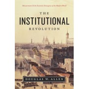 The Institutional Revolution: Measurement and the Economic Emergence of the Modern World