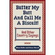 Butter My Butt and Call Me a Biscuit: And Other Country Sayings, Say-So's, Hoots and Hollers, Paperback