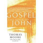 Gospel--The Book of John: A New Translation with Commentary--Jesus Spirituality for Everyone, Hardcover/Thomas Moore