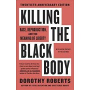 VINTAGE Killing the Black Body: Race, Reproduction, and the Meaning of Liberty
