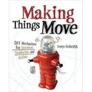 Making Things Move: DIY Mechanisms for Inventors, Hobbyists, and Artists, Paperback