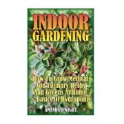 Indoor Gardening: How to Grow Medical and Culinary Herbs and Greens at Home + Basics of Hydroponic: (Gardening Indoors, Gardening Vegeta, Paperback/Amanda Dwight