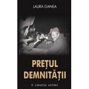 Pretul demnitatii. O istorie altfel/Laura Ganea