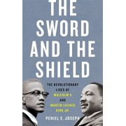 The Sword and the Shield: The Revolutionary Lives of Malcolm X and Martin Luther King Jr., Hardcover/Joseph E. Peniel