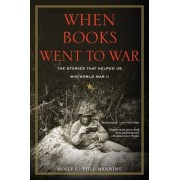 When Books Went to War: The Stories That Helped Us Win World War II, Paperback