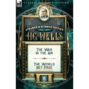 The Collected Strange & Science Fiction of H. G. Wells: Volume 6-The War in the Air & The World Set Free, Paperback/H. G. Wells