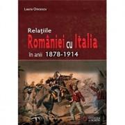 Relatiile Romaniei cu Italia in anii 1878-1914/Laura Oncescu