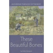 These Beautiful Bones: An Everyday Theology of the Body, Paperback