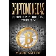 Criptomonedas: Blockchain, Bitcoin, Ethereum (Libro en Espaol/Cryptocurrency Book Spanish Version), Paperback/Mark Smith