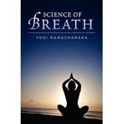 Science of Breath, Paperback/Yogi Ramacharaka