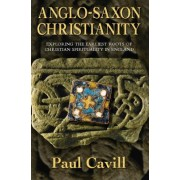 Anglo-Saxon Christianity: Exploring the Earliest Roots of Christian Spirituality in England