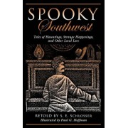 Spooky Southwest: Tales of Hauntings, Strange Happenings, and Other Local Lore, Paperback/S. E. Schlosser