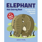 Elephant Kids Coloring Book +Fun Facts for Kids to Read about Elephants: Children Activity Book for Girls & Boys Age 4-8, with 30 Super Fun Coloring P, Paperback/Jackie D. Fluffy