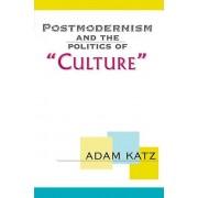 Postmodernism And The Politics Of Culture par Katz & Adam