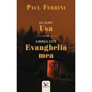 Eu sunt usa. Iubirea este evanghelia mea/Paul Ferrini