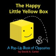 The Happy Little Yellow Box: A Pop-Up Book of Opposites, Hardcover