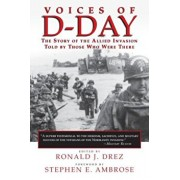 Voices of D-Day: The Story of the Allied Invasion Told by Those Who Were There, Paperback/Ronald J. Drez