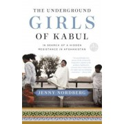 The Underground Girls of Kabul: In Search of a Hidden Resistance in Afghanistan, Paperback