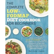 The Complete LOW-FODMAP Diet Cookbook for Beginners: Easy and Healthy Low-FODMAP Recipes to Soothe Your Gut Relive the Symptoms of IBS and Other Diges, Paperback/Melinda Jason
