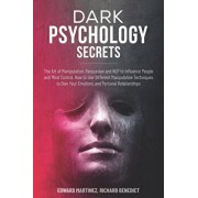 Dark Psychology Secrets: The Art of Manipulation, Persuasion, and NLP to Influence People and Mind Control. How to Use Different Manipulative T, Paperback/Richard Benedict