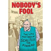 Nobody's Fool: The Life and Times of Schlitzie the Pinhead, Hardcover/Bill Griffith