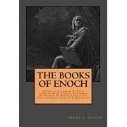 The Books of Enoch: Complete Collection: A Complete Collection of Three Translations of 1 Enoch, a Fragment of the Book of Noah & 2 Enoch:, Paperback/Derek A. Shaver