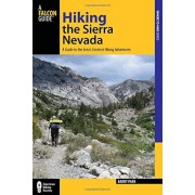 Hiking the Sierra Nevada: A Guide to the Area's Greatest Hiking Adventures, Paperback