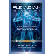 Pleiadian Principles for Living: A Guide to Accessing Dimensional Energies, Communicating with the Pleiadians, and Navigating These Changing Times, Paperback