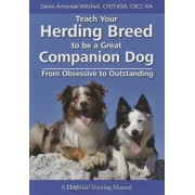 Teach Your Herding Breed to Be a Great Companion Dog, from Obsessive to Outstanding, Paperback