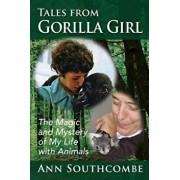 Tales from Gorilla Girl: The Magic and Mystery of My Life with Animals, Paperback/Ann Southcombe