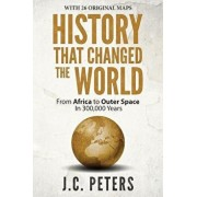 History That Changed the World: From Africa to Outer Space in 300,000 Years, Paperback/J. C. Peters