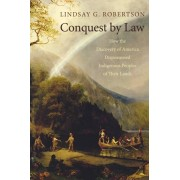 Conquest by Law: How the Discovery of America Dispossessed Indigenous Peoples of Their Lands, Paperback/Lindsay G. Robertson