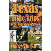 Texas Little Trips: Great Getaways Near You, Paperback