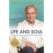 Life and Soul. How to Live a Long and Happy Life, Paperback/William Roache
