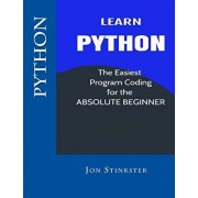 Python: Learn the Easiest Program Coding for the Absolute Beginner, Paperback/Jon Stinkster
