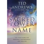 The Sacred Power in Your Name: Using Your Name for Personal Empowerment and Healing, Paperback