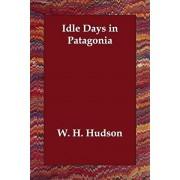 Idle Days in Patagonia, Paperback/W. H. Hudson