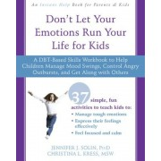 Don't Let Your Emotions Run Your Life for Kids: A Dbt-Based Skills Workbook to Help Children Manage Mood Swings, Control Angry Outbursts, and Get Alon, Paperback
