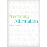 Practicing Affirmation: God-Centered Praise of Those Who Are Not God, Paperback