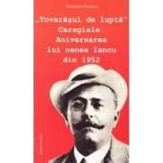 Tovarasul de lupta Caragiale. Aniversarea lui nNenea Iancu din 1952 - Alexandru Purcarus