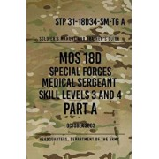 Stp 31-18d34-Sm-Tg a Mos 18d Special Forces Medical Sergeant Part a: Skill Levels 3 and 4/Headquarters Department of The Army
