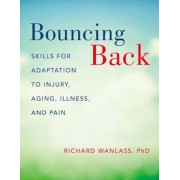 Bouncing Back: Skills for Adaptation to Injury, Aging, Illness, and Pain, Paperback