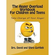 The Anger Overload Workbook for Children and Teens: Take Charge of Your Anger, Paperback/Dr David E. Gottlieb