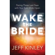 Wake the Bride: Facing These Last Days with Your Eyes Wide Open, Paperback