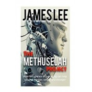 The Methuselah Project - How the Science of Anti-Aging Can Help You Live Happier, Longer and Stronger, Paperback/James Lee