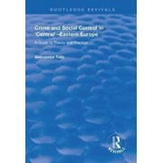 Crime and Social Control in Central-Eastern Europe. A Guide to Theory and Practice, Paperback/Aleksandar Fatic