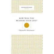 How Will You Measure Your Life? (Harvard Business Review Classics), Hardcover/Clayton M. Christensen